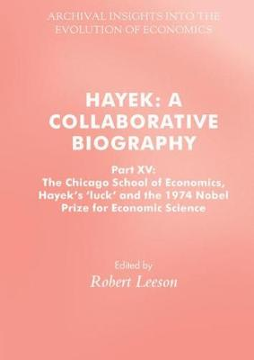 Hayek: A Collaborative Biography: Part XV: The Chicago School of Economics, Hayek's `luck' and the 1974 Nobel Prize for Economic Science by Robert Leeson