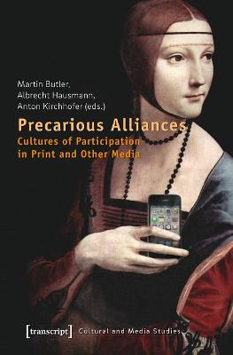 Precarious Alliances: Cultures of Participation in Print and Other Media by Martin Butler