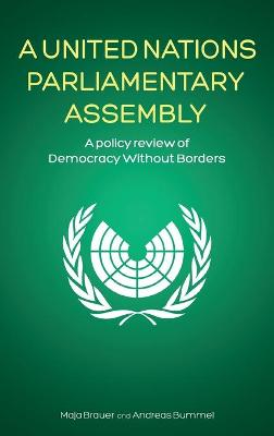 A United Nations Parliamentary Assembly: A policy review of Democracy Without Borders by Maja Brauer