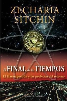 El Final de los Tiempos by Zecharia Sitchin