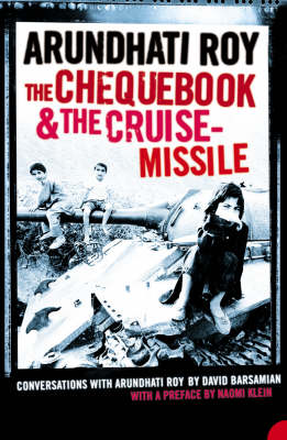The Chequebook and the Cruise Missile: Conversations with Arundhati Roy by Arundhati Roy