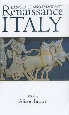 The Language and Images of Renaissance Italy by Alison Brown