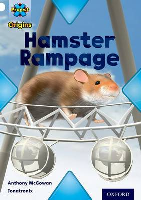 Project X Origins: White Book Band, Oxford Level 10: Journeys: Hamster Rampage by Anthony McGowan
