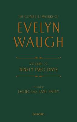 The Complete Works of Evelyn Waugh: Ninety-Two Days: Volume 22 by Evelyn Waugh