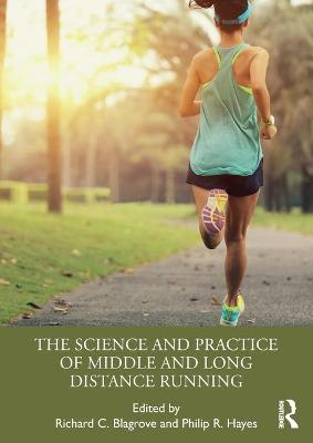 The Science and Practice of Middle and Long Distance Running by Richard C. Blagrove