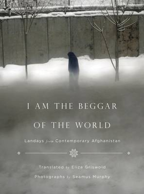 I Am the Beggar of the World by Eliza Griswold
