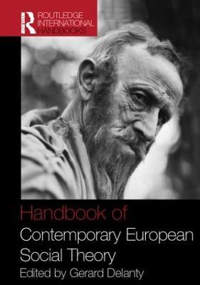 Handbook of Contemporary European Social Theory by Gerard Delanty