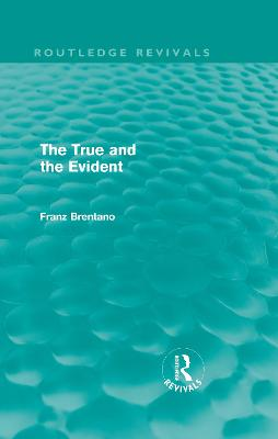 True and the Evident by Franz Brentano