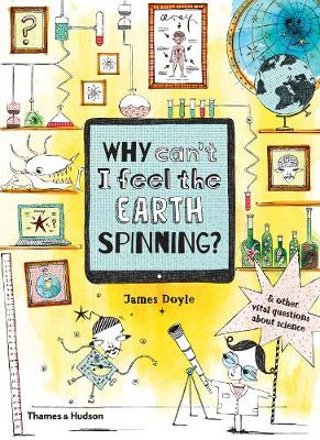 Why Can't I Feel the Earth Spinning?: And other vital questions about science book