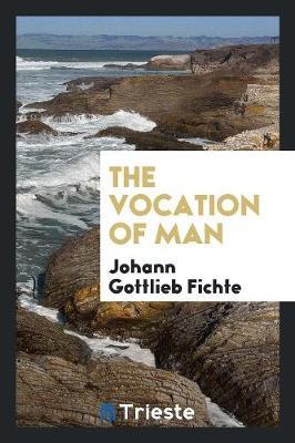 The Vocation of Man by Johann Gottlieb Fichte