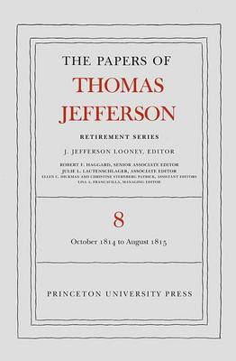 Papers of Thomas Jefferson, Retirement Series, Volume 8: 1 October 1814 to 31 August 1815 by Thomas Jefferson