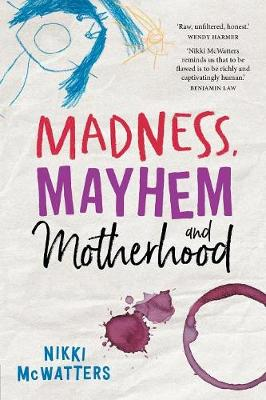 Madness, Mayhem and Motherhood by Nikki McWatters