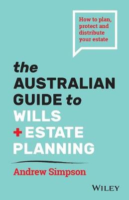 The Essential Guide to Wills and Estate Planning for Australians by Andrew Simpson