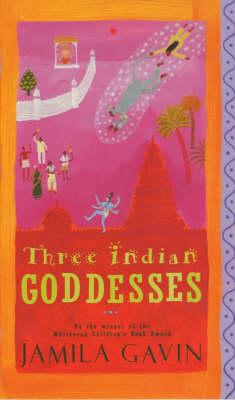 Three Indian Goddesses by Jamila Gavin