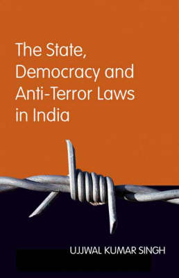 State, Democracy and Anti-Terror Laws in India by Ujjwal Kumar Singh