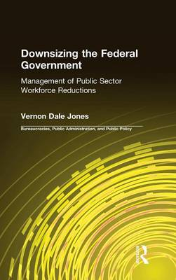 Downsizing the Federal Government: Management of Public Sector Workforce Reductions book
