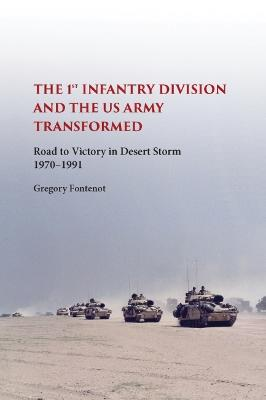 The First Infantry Division and the U.S. Army Transformed by Gregory Fontenot