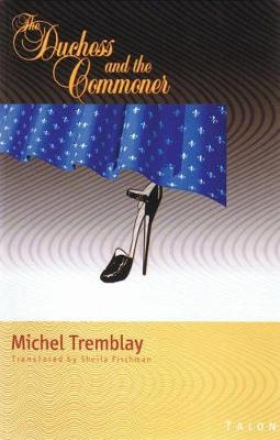 Duchess and the Commoner by Michel Tremblay