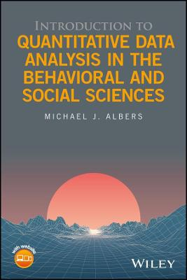 Introduction to Quantitative Data Analysis in the Behavioral and Social Sciences by Michael J. Albers