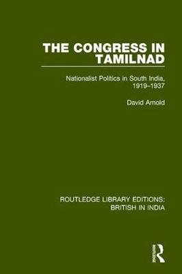 The The Congress in Tamilnad: Nationalist Politics in South India, 1919-1937 by David Arnold