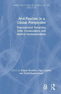 Anti-Fascism in a Global Perspective: Transnational Networks, Exile Communities, and Radical Internationalism book