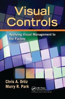 Visual Controls: Applying Visual Management to the Factory by Chris A. Ortiz
