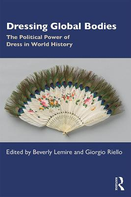 Dressing Global Bodies: The Political Power of Dress in World History by Beverly Lemire