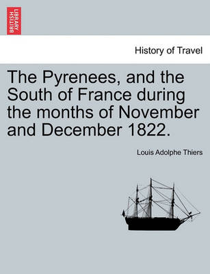 The Pyrenees, and the South of France During the Months of November and December 1822. by Louis Adolphe Thiers