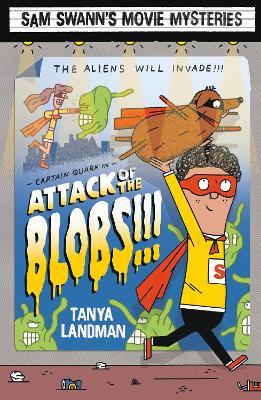 Sam Swann's Movie Mysteries: Attack of the Blobs!!! by Tanya Landman