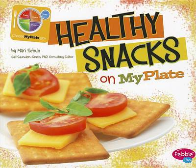 Healthy Snacks on MyPlate by Mari C Schuh