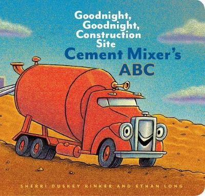 Cement Mixer's ABC: Goodnight, Goodnight, Construction Site by Sherri Duskey Rinker