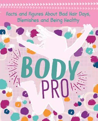 Body Pro: Facts and Figures About Bad Hair Days, Blemishes and Being Healthy by Erin Falligant