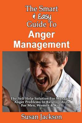 The Smart & Easy Guide to Anger Management by Susan Jackson