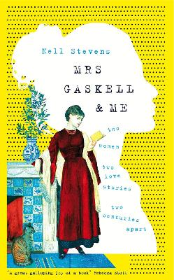 Mrs Gaskell And Me by Nell Stevens