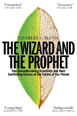 The Wizard and the Prophet: Science and the Future of Our Planet by Charles C. Mann