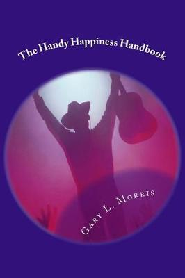 The Handy Happiness Handbook by Dr Gary L Morris