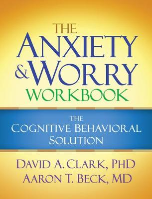 The Anxiety and Worry Workbook by David A. Clark