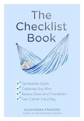 The Checklist Book: Set Realistic Goals, Celebrate Tiny Wins, Reduce Stress and Overwhelm, and Feel Calmer Every Day by Alexandra Franzen