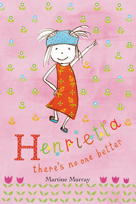 Henrietta: There's No One Better by Martine Murray