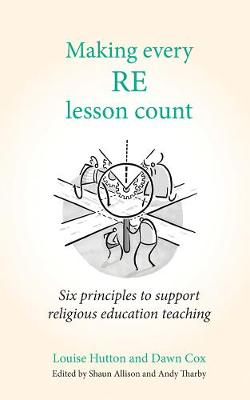 Making Every RE Lesson Count: Six principles to support religious education teaching by Andy Tharby