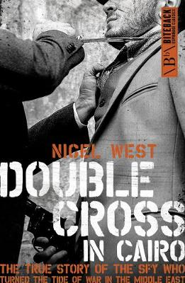 Double Cross in Cairo: The True Story of the Spy Who Turned the Tide of War in the Middle East by Nigel West