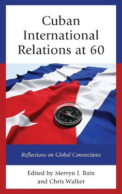 Cuban International Relations at 60: Reflections on Global Connections book
