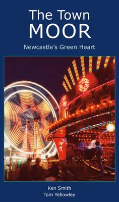 The Town Moor: Newcastle's Green Heart by Ken Smith
