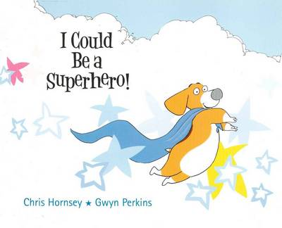 I Could be a Superhero by Chris Hornsey