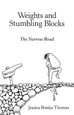 Weights and Stumbling Blocks: The Narrow Road by Jessica Thomas