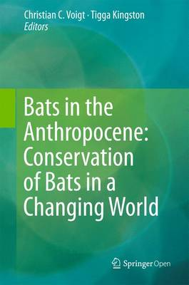 Bats in the Anthropocene: Conservation of Bats in a Changing World by Christian C. Voigt