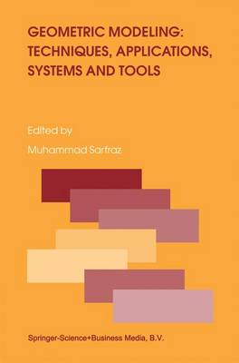 Geometric Modeling: Techniques, Applications, Systems and Tools by Muhammad Sarfraz