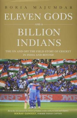 Eleven Gods and a Billion Indians by Boria Majumdar