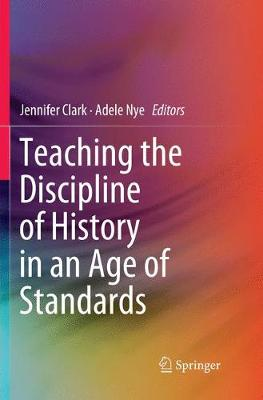 Teaching the Discipline of History in an Age of Standards by Jennifer Clark