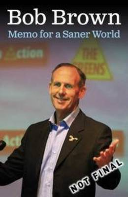 Memo for a Saner World by Bob Brown